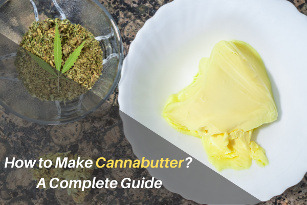 How to Make Cannabutter A Complete Guide